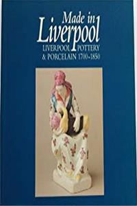 eBook Made in Liverpool: Liverpool Pottery and Porcelain 1700-1850 ePub