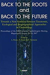 eBook Back to the Roots or Back to the Future?: Towards a New Synthesis Between Taxanomic, Ecological  Biogeographical Approaches in Carabidology. Abstract Volume  Progamme Xii. (Faunistica) ePub