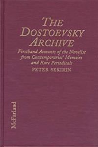 eBook The Dostoevsky Archive : Firsthand Accounts of the Novelist from Contemporaries' Memoirs and Rare Periodicals ePub