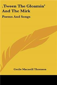 eBook .Tween The Gloamin' And The Mirk: Poems And Songs ePub