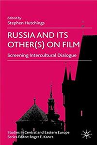 eBook Russia and its Other(s) on Film: Screening Intercultural Dialogue (Studies in Central and Eastern Europe) ePub