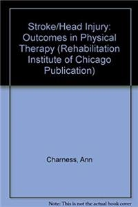 eBook Stroke/Head Injury: A Guide to Functional Outcomes in Physical Therapy Management (Rehabilitation Institute of Chicago Procedure Manual) ePub